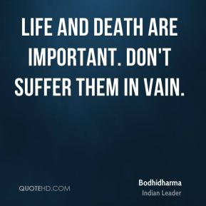 Life and death are important. Don't suffer them in vain.
