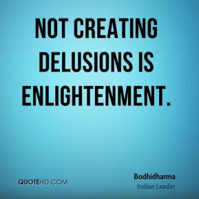 Not creating delusions is enlightenment.