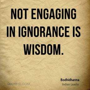 Not engaging in ignorance is wisdom.