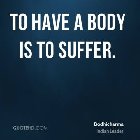To have a body is to suffer.