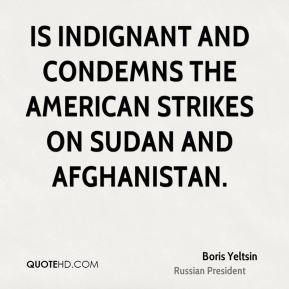 is indignant and condemns the American strikes on Sudan and Afghanistan.