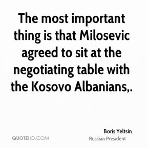 The most important thing is that Milosevic agreed to sit at the negotiating table with the Kosovo Albanians.
