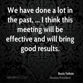 We have done a lot in the past, ... I think this meeting will be effective and will bring good results.