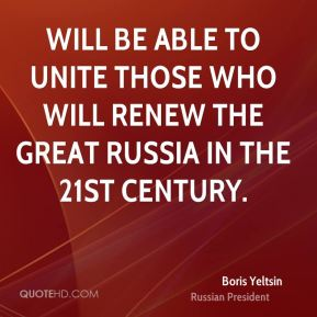 will be able to unite those who will renew the great Russia in the 21st century.
