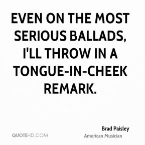 Brad Paisley - Even on the most serious ballads, I'll throw in a tongue-in-cheek remark.
