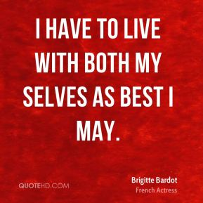I have to live with both my selves as best I may.
