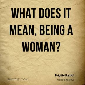 What does it mean, being a woman?
