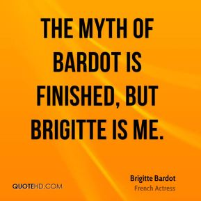 The myth of Bardot is finished, but Brigitte is me.