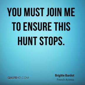 You must join me to ensure this hunt stops.