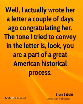 Well, I actually wrote her a letter a couple of days ago congratulating her. The tone I tried to convey in the letter is, look, you are a part of a great American historical process.
