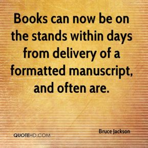 Books can now be on the stands within days from delivery of a formatted manuscript, and often are.
