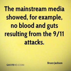 Bruce Jackson - The mainstream media showed, for example, no blood and guts resulting from the 9/11 attacks.