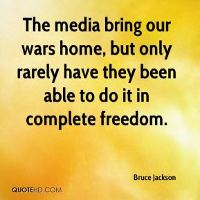 Bruce Jackson - The media bring our wars home, but only rarely have they been able to do it in complete freedom.