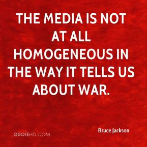 The media is not at all homogeneous in the way it tells us about war.