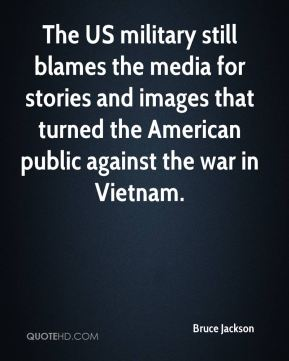Bruce Jackson - The US military still blames the media for stories and images that turned the American public against the war in Vietnam.