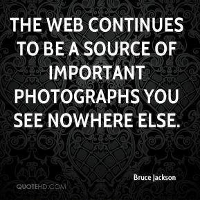 Bruce Jackson - The web continues to be a source of important photographs you see nowhere else.