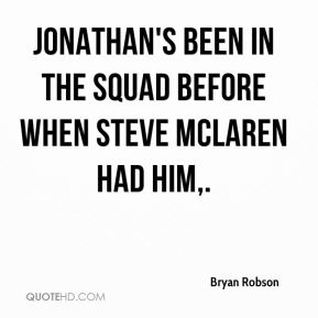 Jonathan's been in the squad before when Steve McLaren had him.