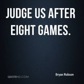 Bryan Robson - Judge us after eight games.