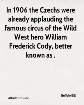 Buffalo Bill - In 1906 the Czechs were already applauding the famous circus of the Wild West hero William Frederick Cody, better known as .