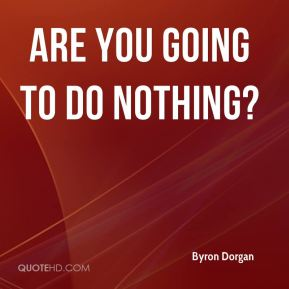 Are you going to do nothing?
