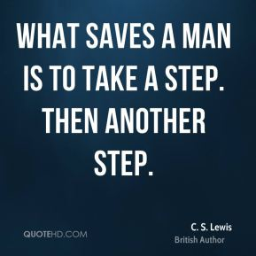 What saves a man is to take a step. Then another step.