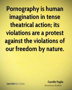 Pornography is human imagination in tense theatrical action; its violations are a protest against the violations of our freedom by nature.