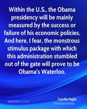 Within the U.S., the Obama presidency will be mainly measured by the success or failure of his economic policies. And here, I fear, the monstrous stimulus package with which this administration stumbled out of the gate will prove to be Obama's Waterloo.