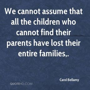 We cannot assume that all the children who cannot find their parents have lost their entire families.