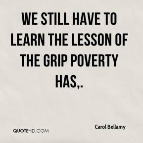 We still have to learn the lesson of the grip poverty has.