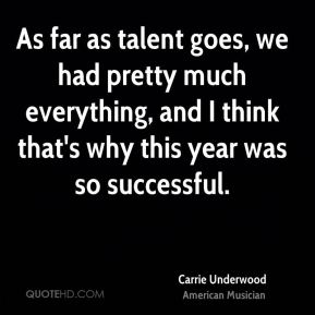 As far as talent goes, we had pretty much everything, and I think that's why this year was so successful.