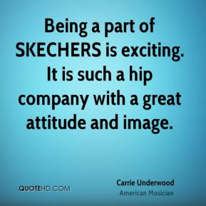 Being a part of SKECHERS is exciting. It is such a hip company with a great attitude and image.