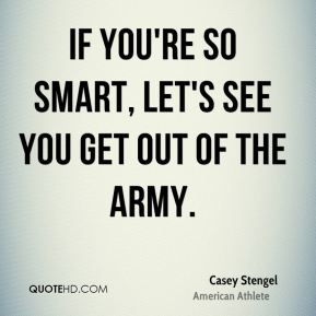 If you're so smart, let's see you get out of the Army.