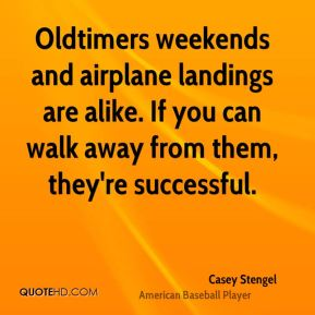 Oldtimers weekends and airplane landings are alike. If you can walk away from them, they're successful.