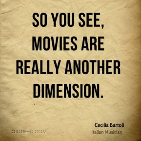 Cecilia Bartoli - So you see, movies are really another dimension.