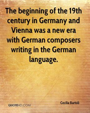 Cecilia Bartoli - The beginning of the 19th century in Germany and Vienna was a new era with German composers writing in the German language.