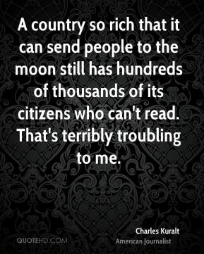 A country so rich that it can send people to the moon still has hundreds of thousands of its citizens who can't read. That's terribly troubling to me.