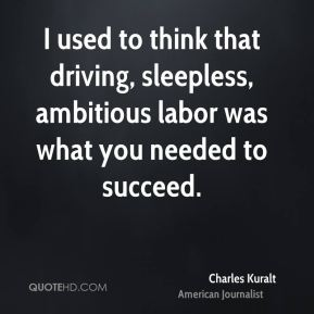 I used to think that driving, sleepless, ambitious labor was what you needed to succeed.