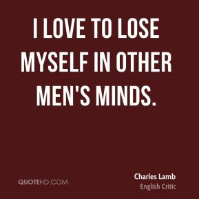 I love to lose myself in other men's minds.