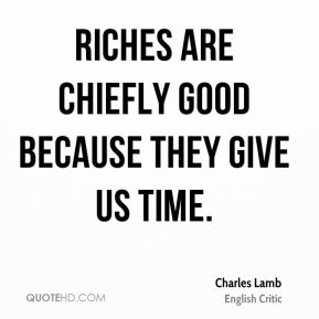 Riches are chiefly good because they give us time.