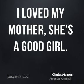 I loved my mother, she's a good girl.
