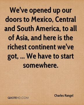 Charles Rangel - We've opened up our doors to Mexico, Central and South America, to all of Asia, and here is the richest continent we've got, ... We have to start somewhere.