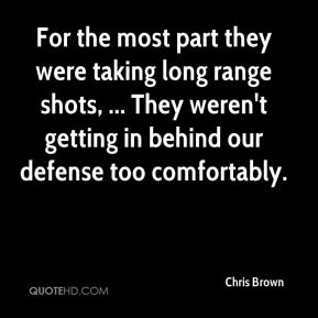For the most part they were taking long range shots, ... They weren't getting in behind our defense too comfortably.
