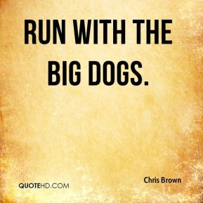 run with the big dogs.
