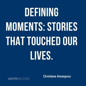 Defining Moments: Stories that Touched Our Lives.