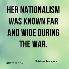 Christiane Amanpour - Her nationalism was known far and wide during the war.