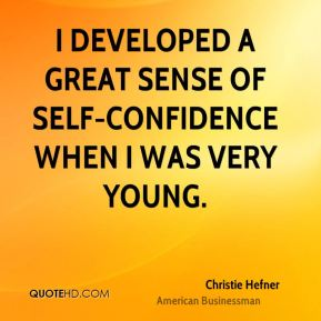 I developed a great sense of self-confidence when I was very young.