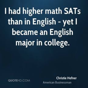 I had higher math SATs than in English - yet I became an English major in college.