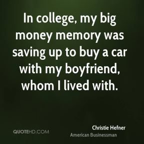 Christie Hefner - In college, my big money memory was saving up to buy a car with my boyfriend, whom I lived with.