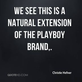 We see this is a natural extension of the Playboy brand.