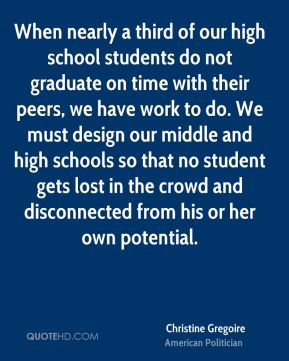 When nearly a third of our high school students do not graduate on time with their peers, we have work to do. We must design our middle and high schools so that no student gets lost in the crowd and disconnected from his or her own potential.